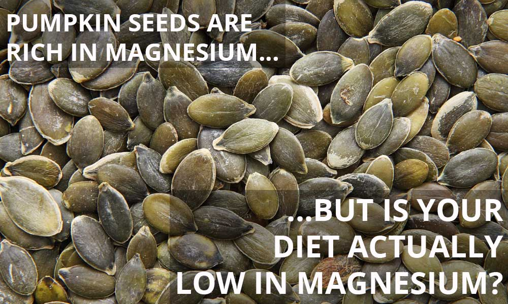 Pumpkin seeds are rich in magnesium, but is your diet actually low in magnesium?