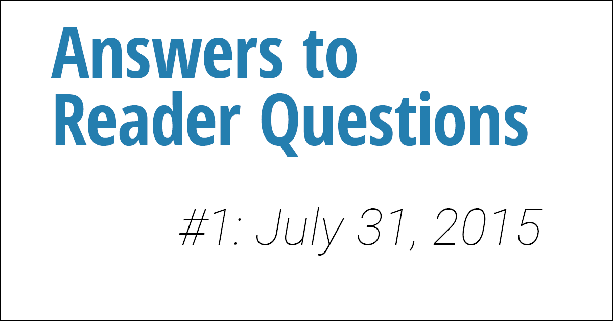 Answers to Reader Questions #1
