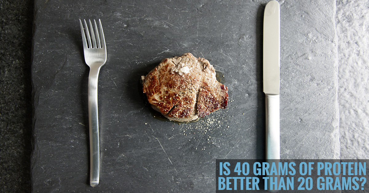 Is 40 Grams of Protein Better than 20 Grams?